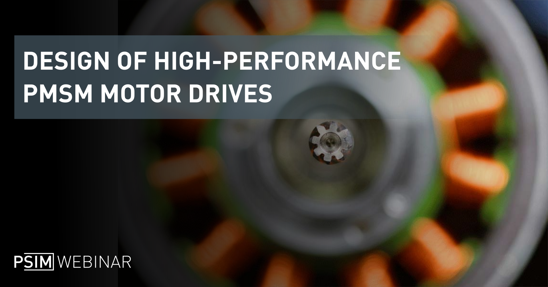 DESIGN OF HIGH-PERFORMANCE PMSM MOTOR DRIVES